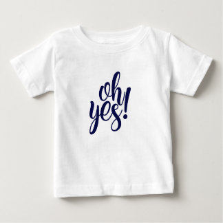 Oh Yes! Baby T-Shirt