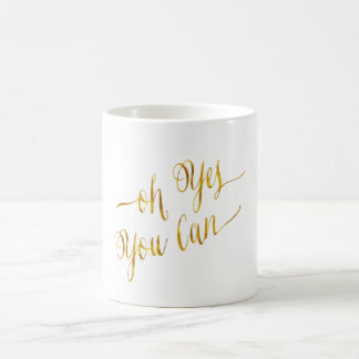Oh Yes You Can Quote Gold Faux Foil Courage Coffee Mug