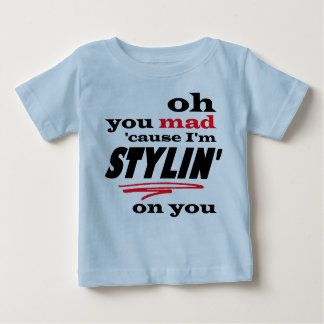 Oh You Mad Cause I'm Stylin On You Baby T-Shirt