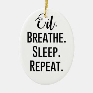 oil breathe sleep repeat - Essential Oil Product Ceramic Ornament
