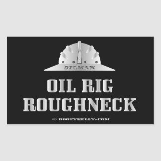 Oil Rig Roughneck,Gas,Redneck,Oil Field Trash Sticker