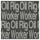 Oil Rig Worker Extraordinaire Fabric