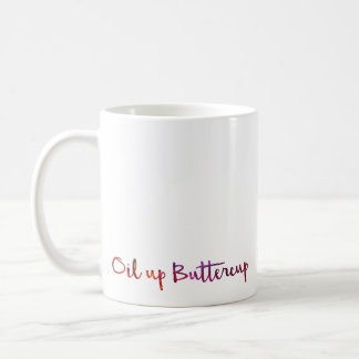 Oil Up Buttercup MUG