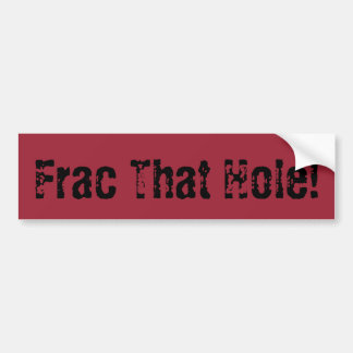 Oilfield Frac That Hole Bumper Sticker