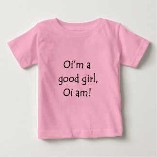 Oi'm a good girl baby T-Shirt