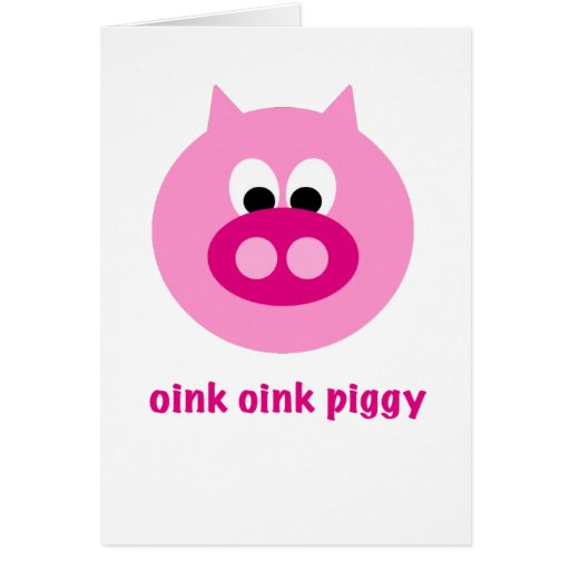 Oink Oink Piggy! Greeting Cards