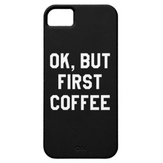 Ok, but first coffee iPhone 5 covers