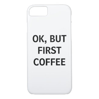 OK, BUT FIRST COFFEE PHONE CASE