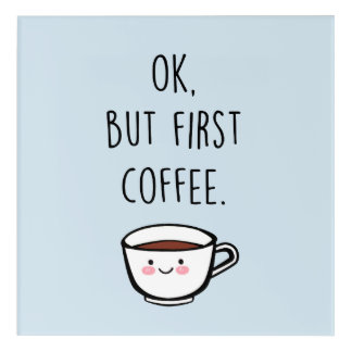 Ok but first coffee poster acrylic wall art