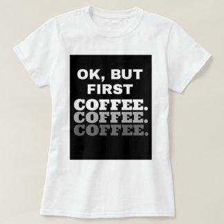 Ok, But First Coffee : Women Basic T-Shirt