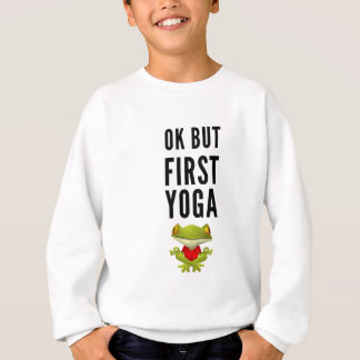 Ok But First Yoga Sweatshirt