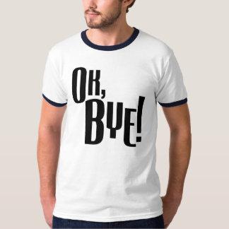 Ok, Bye! T-Shirt