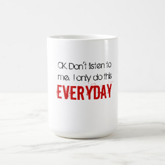 OK. Don't listen to me.  I only do this EVERYDAY Classic White Coffee Mug