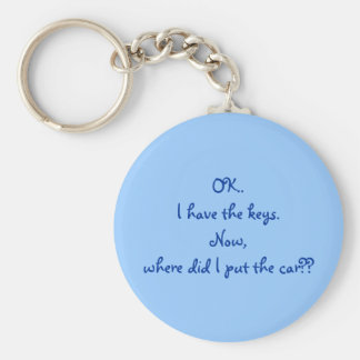 OK..I have the keys.Now, where did I put the car?? Basic Round Button Keychain