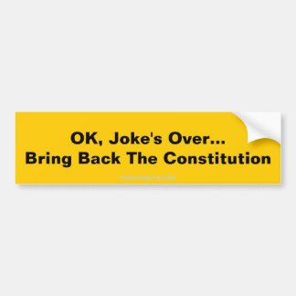 OK, Joke's Over...Bring Back The Constitution, ... Bumper Sticker