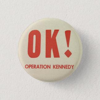 OK Operation Kennedy pinback 1 Inch Round Button