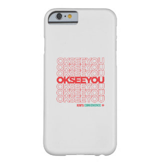 OK SEE YOU - Matthew Fleming Barely There iPhone 6 Case