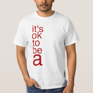 Ok to be A T-Shirt