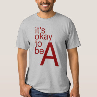 Ok to be A T-shirts