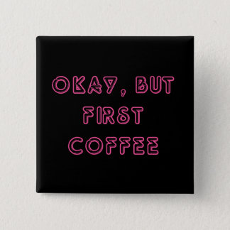 Okay, But First Coffee 2 Inch Square Button