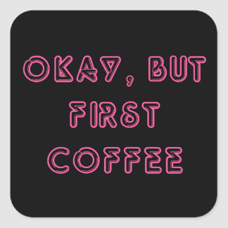 Okay, But First Coffee Square Sticker