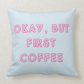 Okay, But First Coffee Throw Pillow