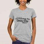 Okay Day Tee Shirts