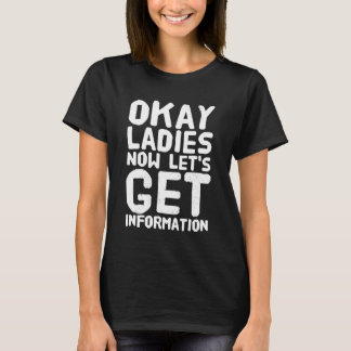 Okay ladies now let's get information T-Shirt