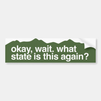 okay, wait. what state is this again? Colorado Bumper Sticker