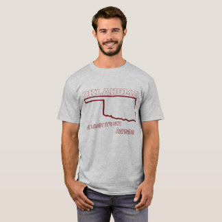 Oklahoma: At least it's not Kansas T-Shirt