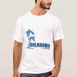 Oklahoma...Tropical Paradise part 2 T-Shirt