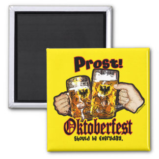 Oktoberfest should be Everyday. Square Magnet