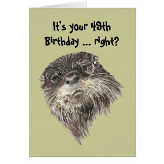 Old Age 49th Birthday Humor & Cute Otter Animal Card