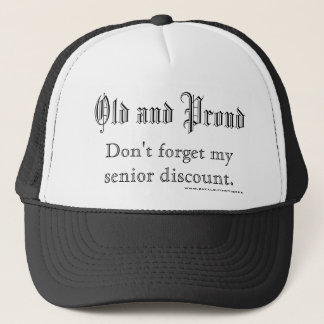 Old and Proud, Don't forget my senior discount.... Trucker Hat
