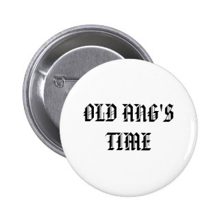 OLD ANG'S TIME 2 INCH ROUND BUTTON