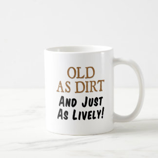 Old As Dirt Just As Lively Mug