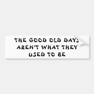 Old Days Aren't What Used    Fortune Cookie Style Bumper Sticker