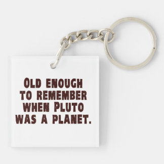 Old Enough to Remember When Pluto Was a Planet Double-Sided Square Acrylic Keychain