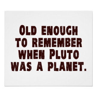 Old Enough to Remember When Pluto Was a Planet Poster
