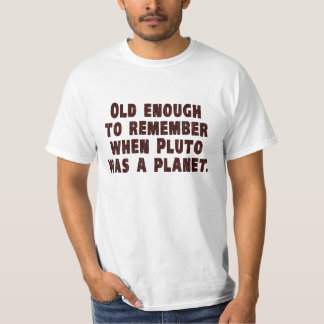 Old Enough to Remember When Pluto Was a Planet Shirts