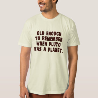 Old Enough to Remember When Pluto Was a Planet Tshirt