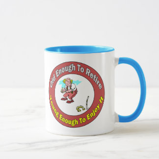 Old Enough To Retire (3) Mug