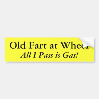 Old Fart at Wheel, All I Pass is Gas! Bumper Sticker