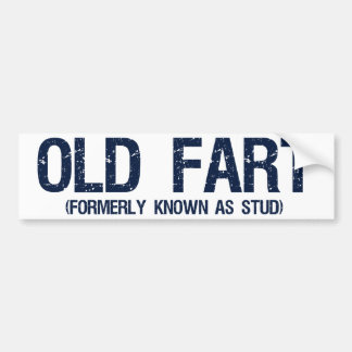 Old Fart, Formerly known as stud Bumper Sticker