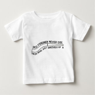 Old firemen never die. Their hose just shrivels up Baby T-Shirt