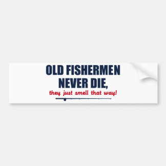 Old Fishermen never die, they just smell that way Bumper Sticker