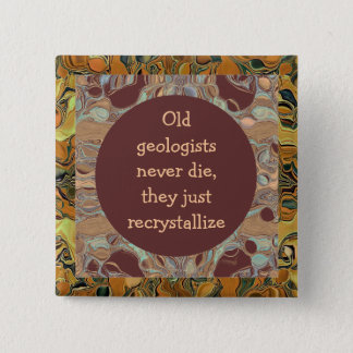 Old geologists never die joke 2 inch square button