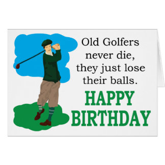 Old Golfers Never Die Birthday Card