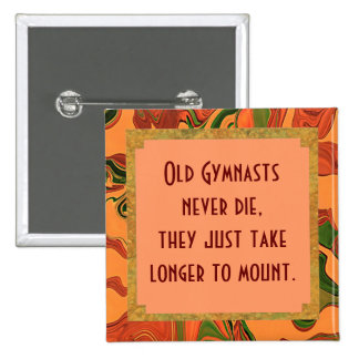 Old gymnasts never die pin