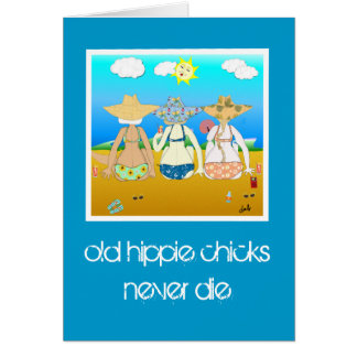 old hippie chicks never die.. Birthday Card